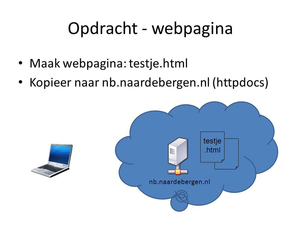 Opdracht - webpagina • Maak webpagina: testje.html • Kopieer naar nb.naardebergen.nl (httpdocs) nb.naardebergen.nl testje.html