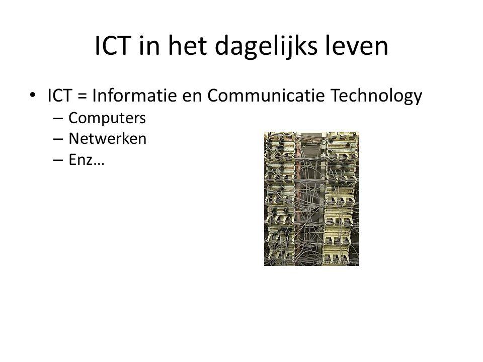 ICT in het dagelijks leven • ICT = Informatie en Communicatie Technology – Computers – Netwerken – Enz…