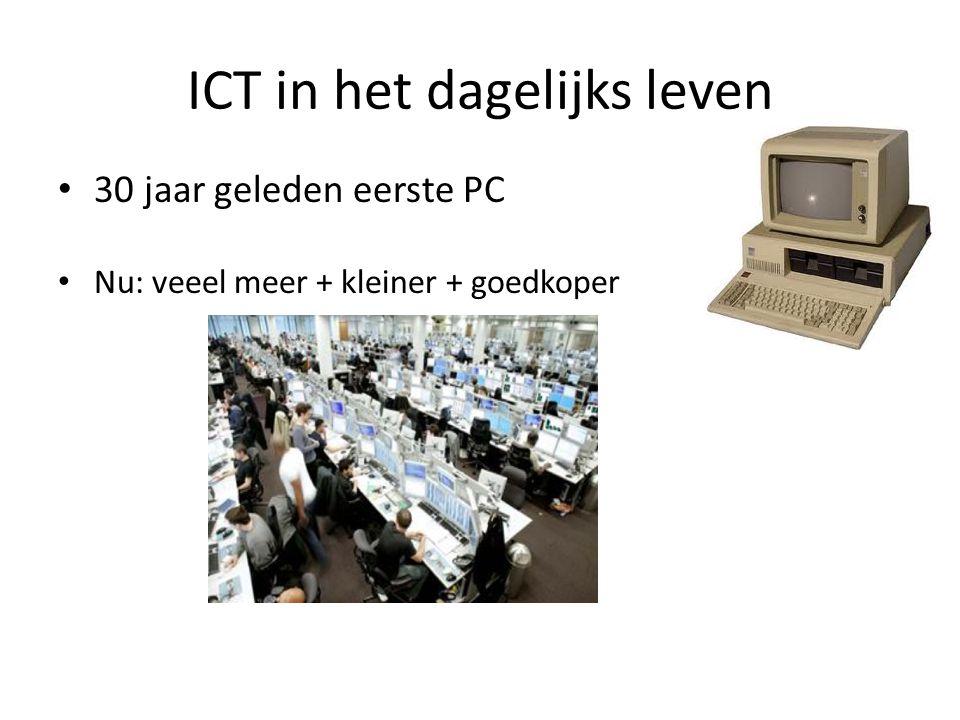 ICT in het dagelijks leven • 30 jaar geleden eerste PC • Nu: veeel meer + kleiner + goedkoper