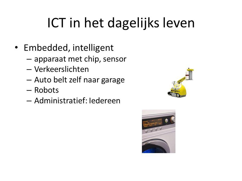 ICT in het dagelijks leven • Embedded, intelligent – apparaat met chip, sensor – Verkeerslichten – Auto belt zelf naar garage – Robots – Administratie