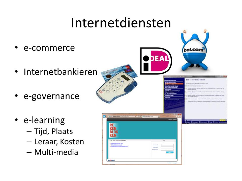 Internetdiensten • e-commerce • Internetbankieren • e-governance • e-learning – Tijd, Plaats – Leraar, Kosten – Multi-media