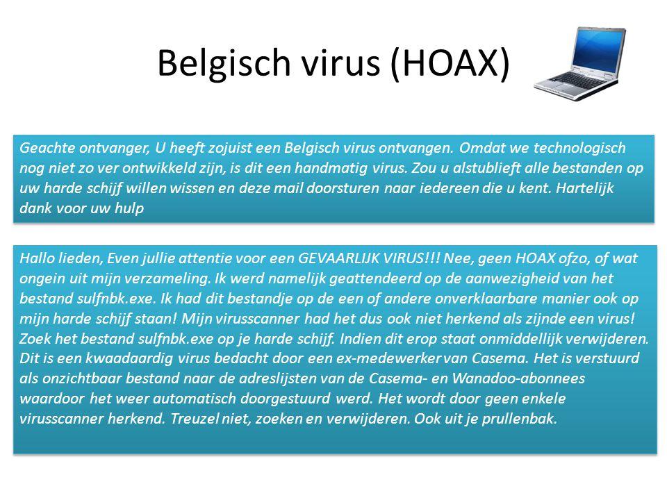 Belgisch virus (HOAX) Geachte ontvanger, U heeft zojuist een Belgisch virus ontvangen. Omdat we technologisch nog niet zo ver ontwikkeld zijn, is dit