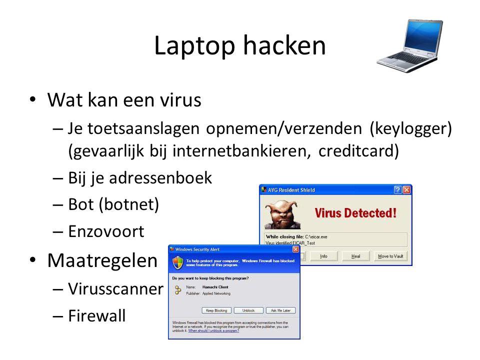 Laptop hacken • Wat kan een virus – Je toetsaanslagen opnemen/verzenden (keylogger) (gevaarlijk bij internetbankieren, creditcard) – Bij je adressenbo