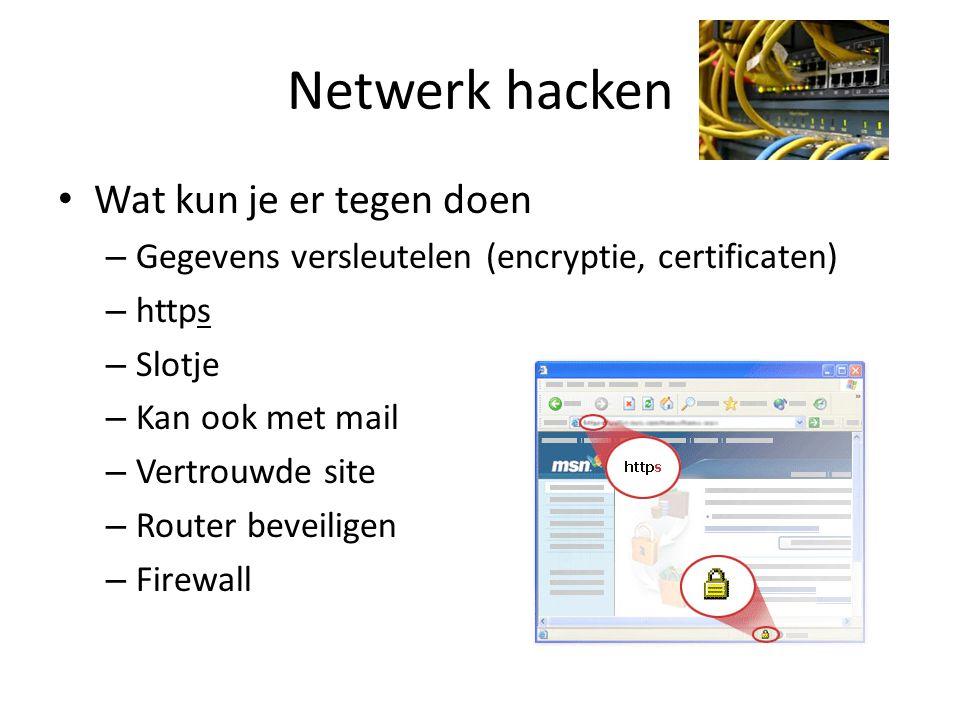 Netwerk hacken • Wat kun je er tegen doen – Gegevens versleutelen (encryptie, certificaten) – https – Slotje – Kan ook met mail – Vertrouwde site – Ro