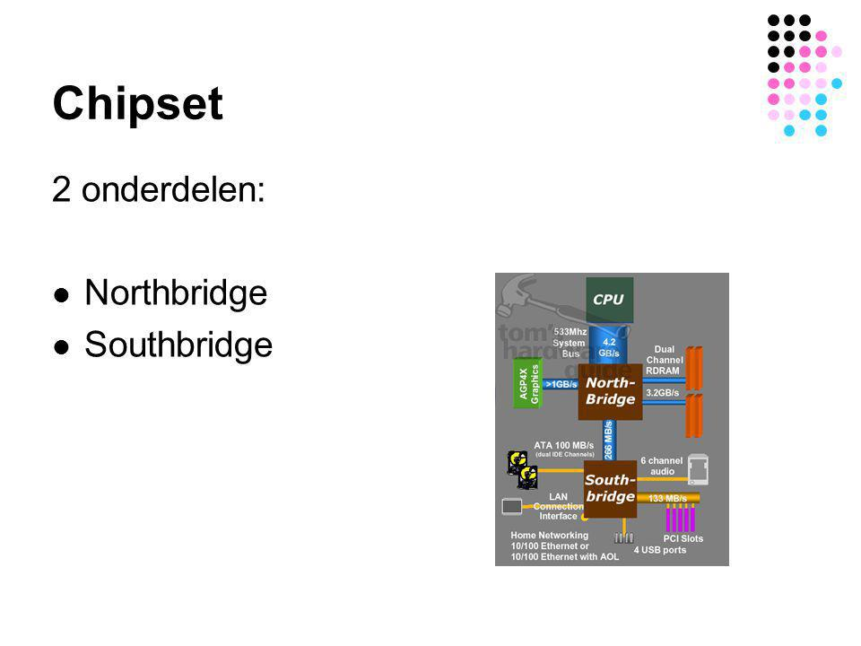 Chipset 2 onderdelen:  Northbridge  Southbridge