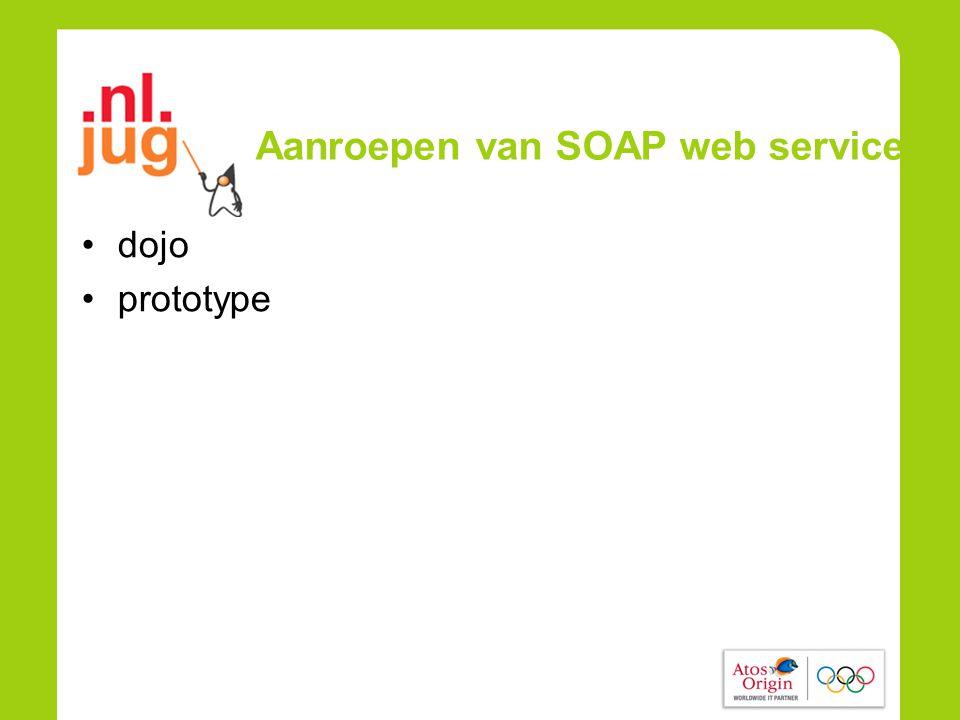 Aanroepen van SOAP web services •dojo •prototype