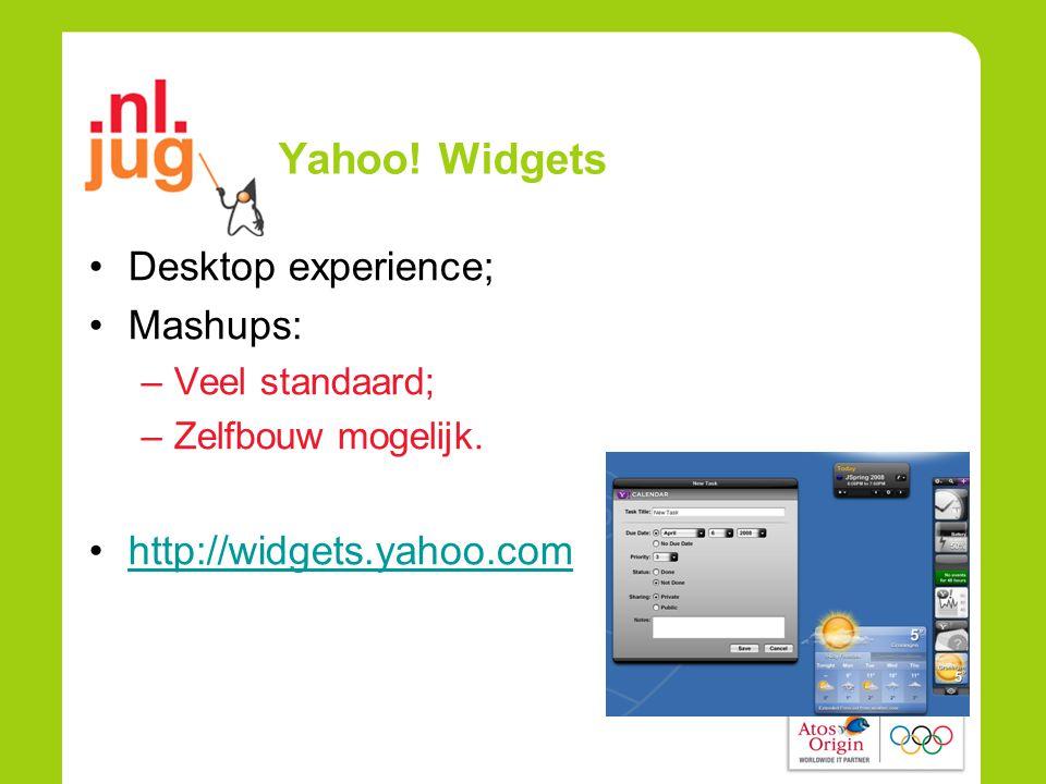 Yahoo. Widgets •Desktop experience; •Mashups: –Veel standaard; –Zelfbouw mogelijk.