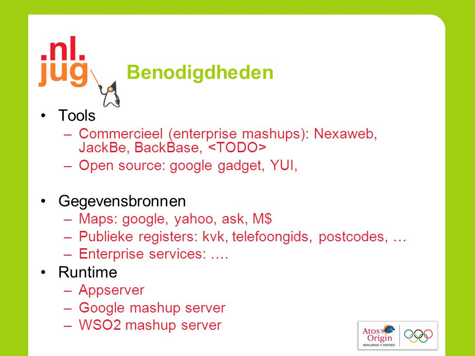 Benodigdheden •Tools –Commercieel (enterprise mashups): Nexaweb, JackBe, BackBase, –Open source: google gadget, YUI, •Gegevensbronnen –Maps: google, yahoo, ask, M$ –Publieke registers: kvk, telefoongids, postcodes, … –Enterprise services: ….