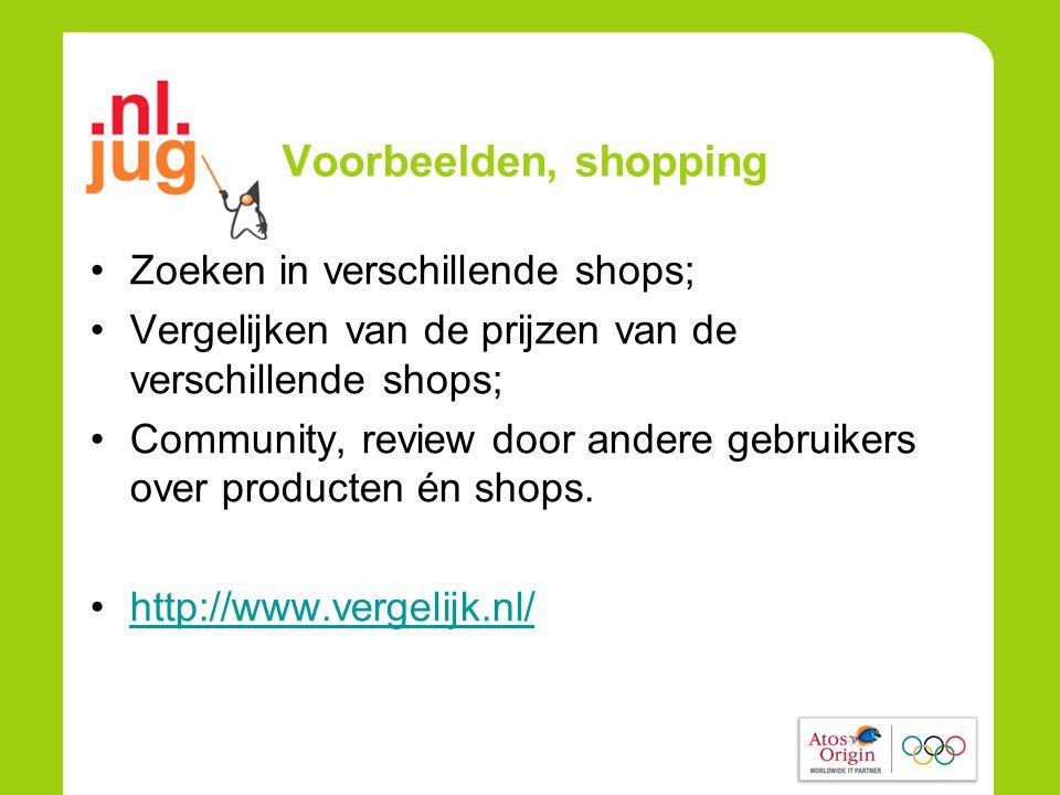 Voorbeelden, shopping •Zoeken in verschillende shops; •Vergelijken van de prijzen van de verschillende shops; •Community, review door andere gebruikers over producten én shops.