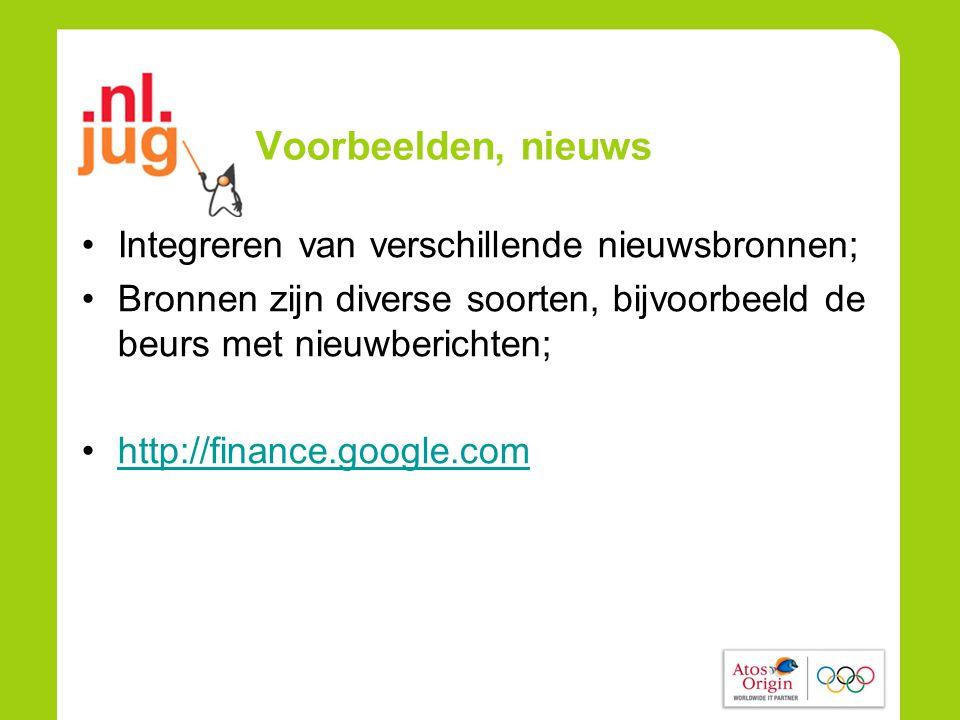 Voorbeelden, nieuws •Integreren van verschillende nieuwsbronnen; •Bronnen zijn diverse soorten, bijvoorbeeld de beurs met nieuwberichten; •http://finance.google.comhttp://finance.google.com
