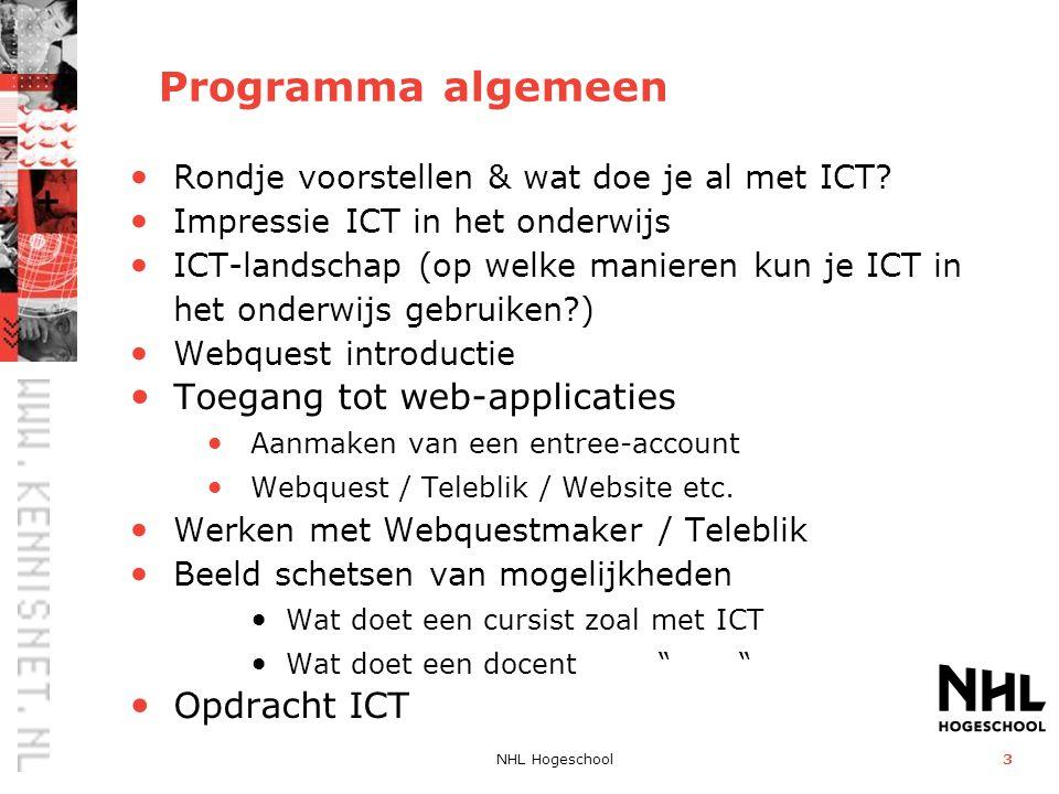NHL Hogeschool3 Programma algemeen • Rondje voorstellen & wat doe je al met ICT? • Impressie ICT in het onderwijs • ICT-landschap (op welke manieren k