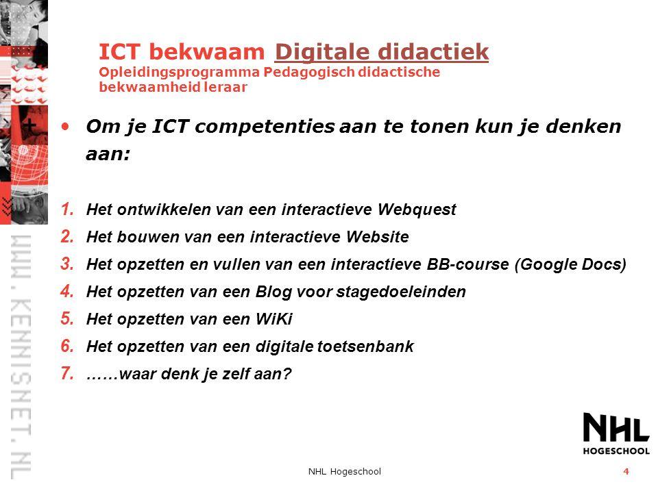 NHL Hogeschool4 ICT bekwaam Digitale didactiek Opleidingsprogramma Pedagogisch didactische bekwaamheid leraar Digitale didactiek • Om je ICT competenties aan te tonen kun je denken aan: 1.
