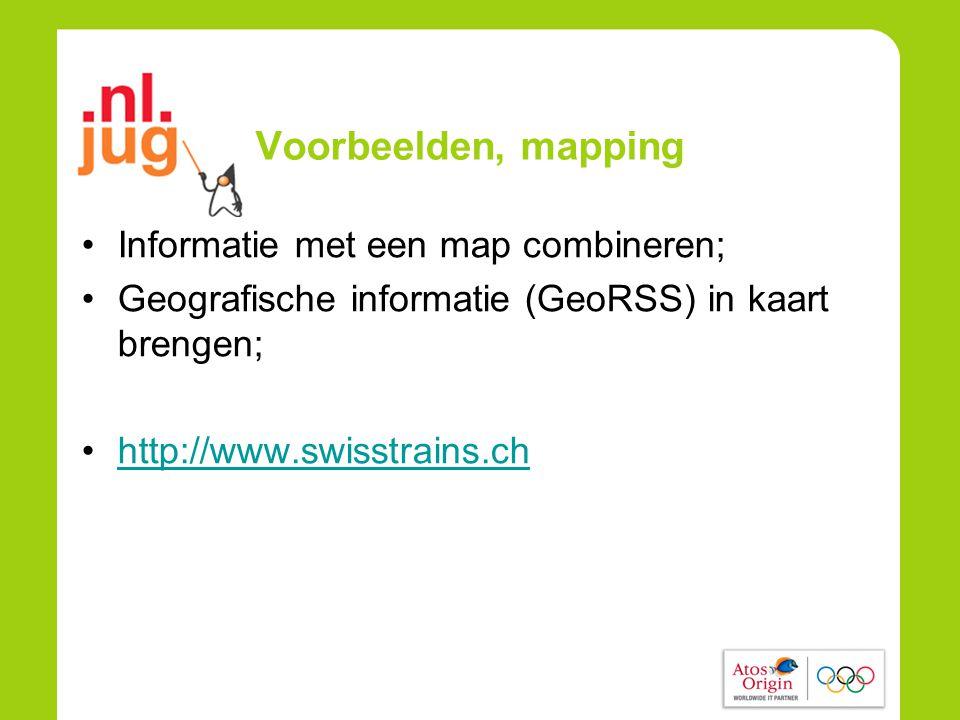 Voorbeelden, mapping •Informatie met een map combineren; •Geografische informatie (GeoRSS) in kaart brengen; •http://www.swisstrains.chhttp://www.swisstrains.ch