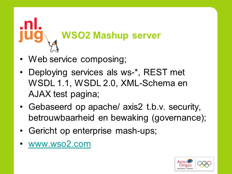 WSO2 Mashup server •Web service composing; •Deploying services als ws-*, REST met WSDL 1.1, WSDL 2.0, XML-Schema en AJAX test pagina; •Gebaseerd op apache/ axis2 t.b.v.