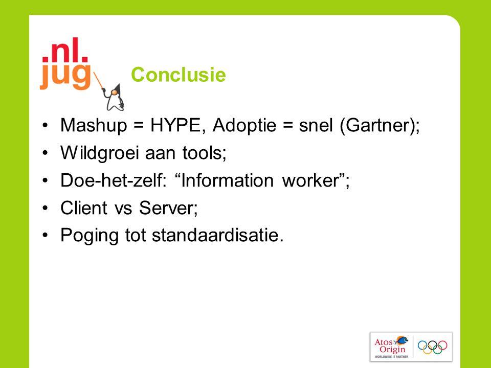 Conclusie •Mashup = HYPE, Adoptie = snel (Gartner); •Wildgroei aan tools; •Doe-het-zelf: Information worker ; •Client vs Server; •Poging tot standaardisatie.