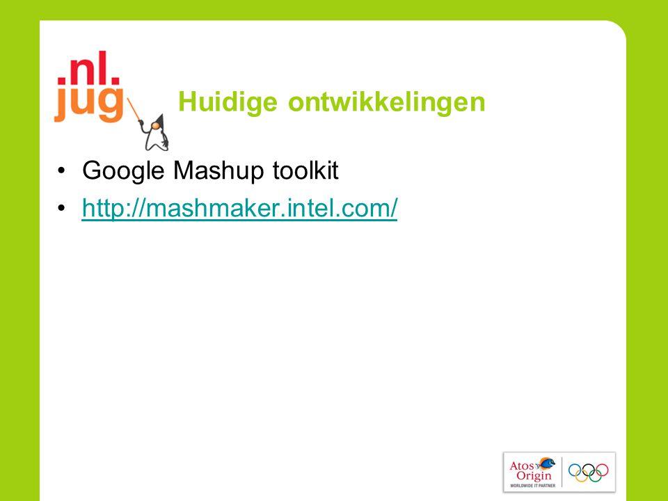 Huidige ontwikkelingen •Google Mashup toolkit •http://mashmaker.intel.com/http://mashmaker.intel.com/