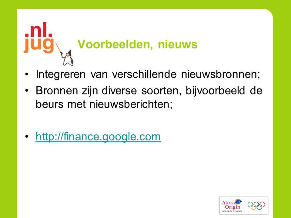 Voorbeelden, nieuws •Integreren van verschillende nieuwsbronnen; •Bronnen zijn diverse soorten, bijvoorbeeld de beurs met nieuwsberichten; •http://finance.google.comhttp://finance.google.com