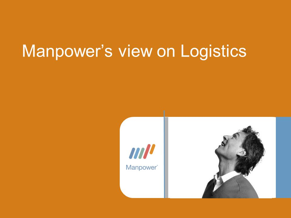 •Strategic importance for Belgium > Manpower •Intensifying shortage of qualified staff •Blue and white color Manpower's view on Logistics Why focus on the logistics industry?