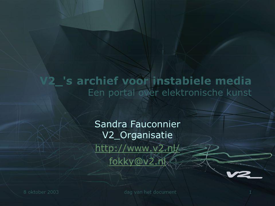 8 oktober 2003dag van het document12 V2_Archive - Onderzoek.Auteursrecht en mogelijke alternatieven.Informatievisualisering. Capturing Unstable Media »http://www.v2.nl/Projects/capturing/http://www.v2.nl/Projects/capturing/.Ontologies en interoperabiliteit