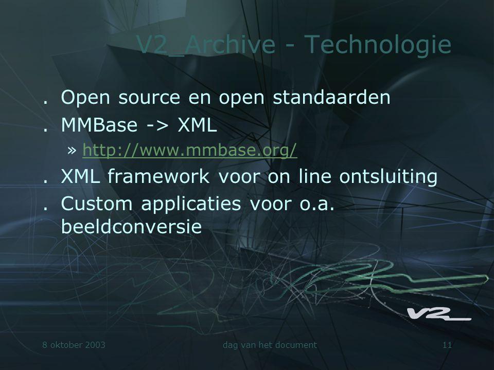 8 oktober 2003dag van het document11 V2_Archive - Technologie.Open source en open standaarden.MMBase -> XML »http://www.mmbase.org/http://www.mmbase.o
