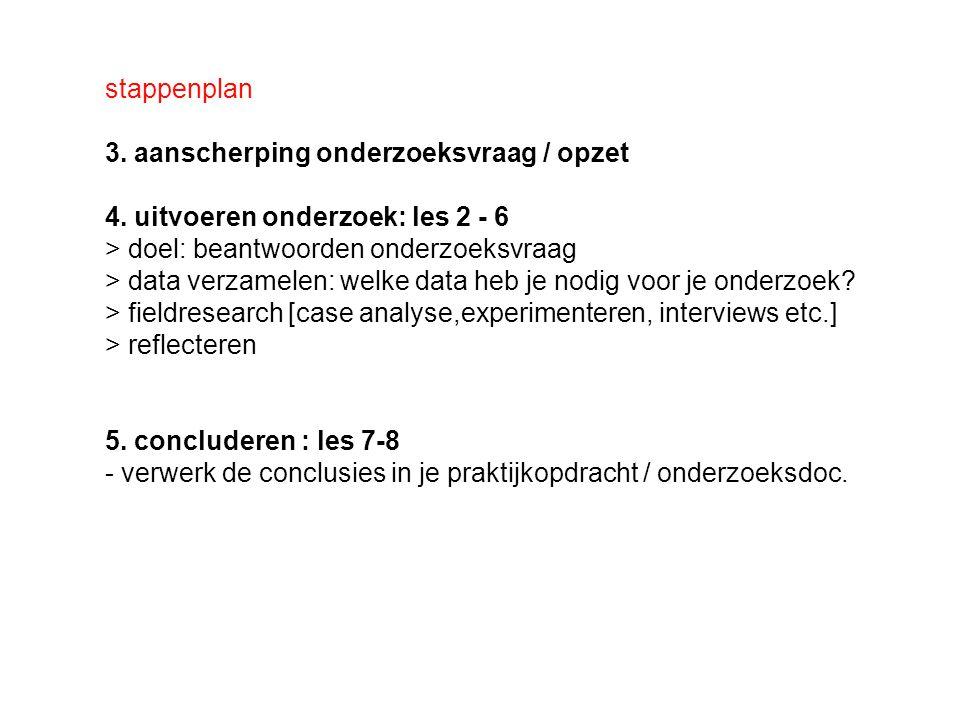 stappenplan 3. aanscherping onderzoeksvraag / opzet 4. uitvoeren onderzoek: les 2 - 6 > doel: beantwoorden onderzoeksvraag > data verzamelen: welke da
