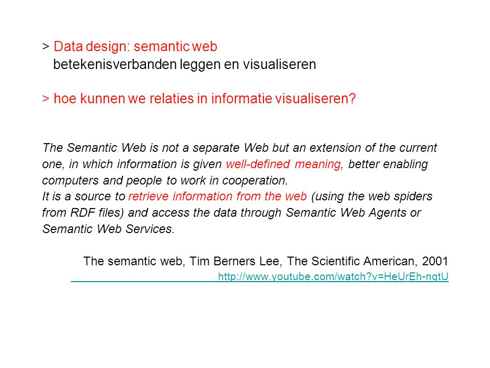 > Data design: semantic web betekenisverbanden leggen en visualiseren > hoe kunnen we relaties in informatie visualiseren? The Semantic Web is not a s
