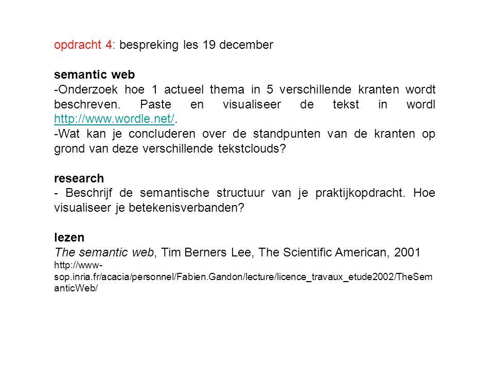 opdracht 4: bespreking les 19 december semantic web -Onderzoek hoe 1 actueel thema in 5 verschillende kranten wordt beschreven. Paste en visualiseer d