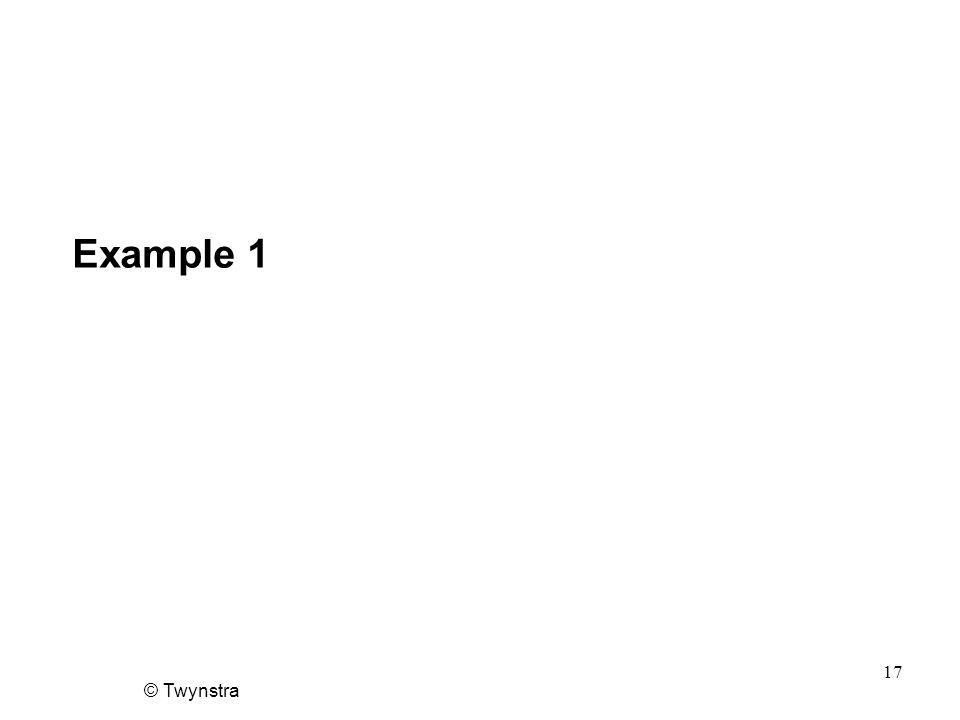 © Twynstra 17 Example 1