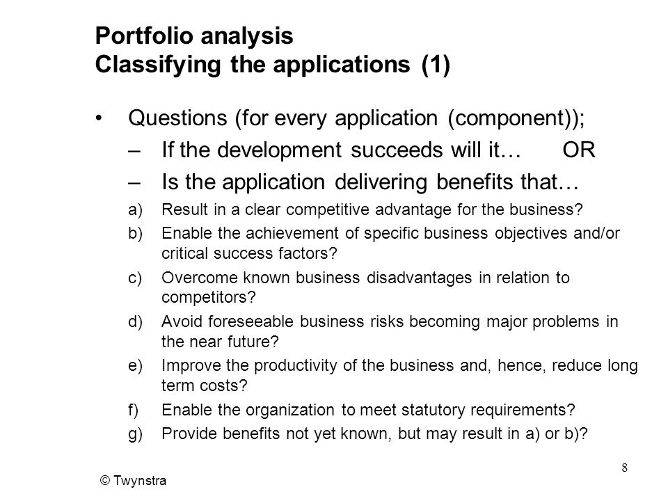 © Twynstra 9 Portfolio analysis Classifying the applications (2) a)Result in a clear competitive advantage for the business.