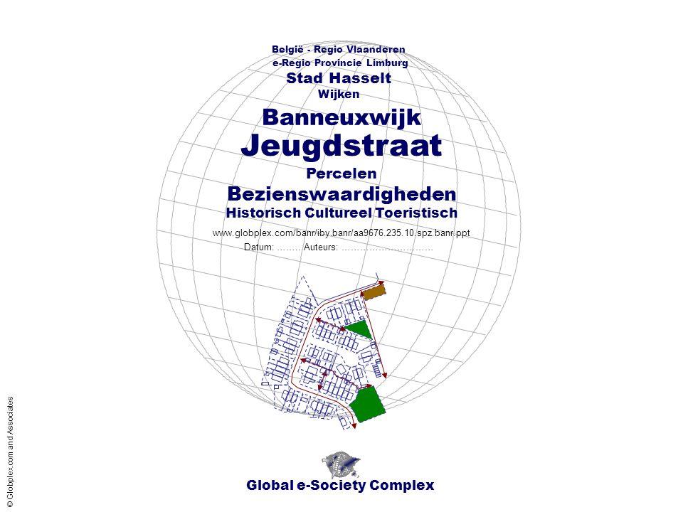 Global e-Society Complex België - Regio Vlaanderen e-Regio Provincie Limburg Stad Hasselt www.globplex.com/banr/iby.banr/aa9676.235.10.spz.banr.ppt Percelen Bezienswaardigheden Historisch Cultureel Toeristisch Wijken Datum: ……..