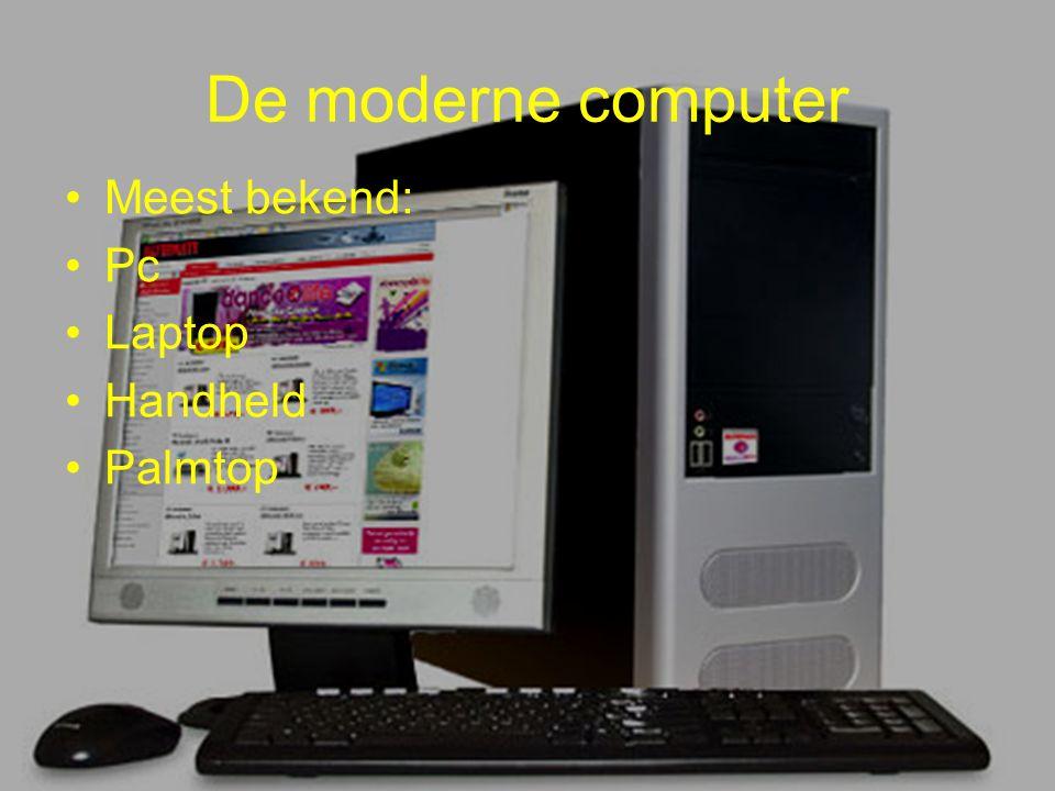 De moderne computer •Meest bekend: •Pc •Laptop •Handheld •Palmtop