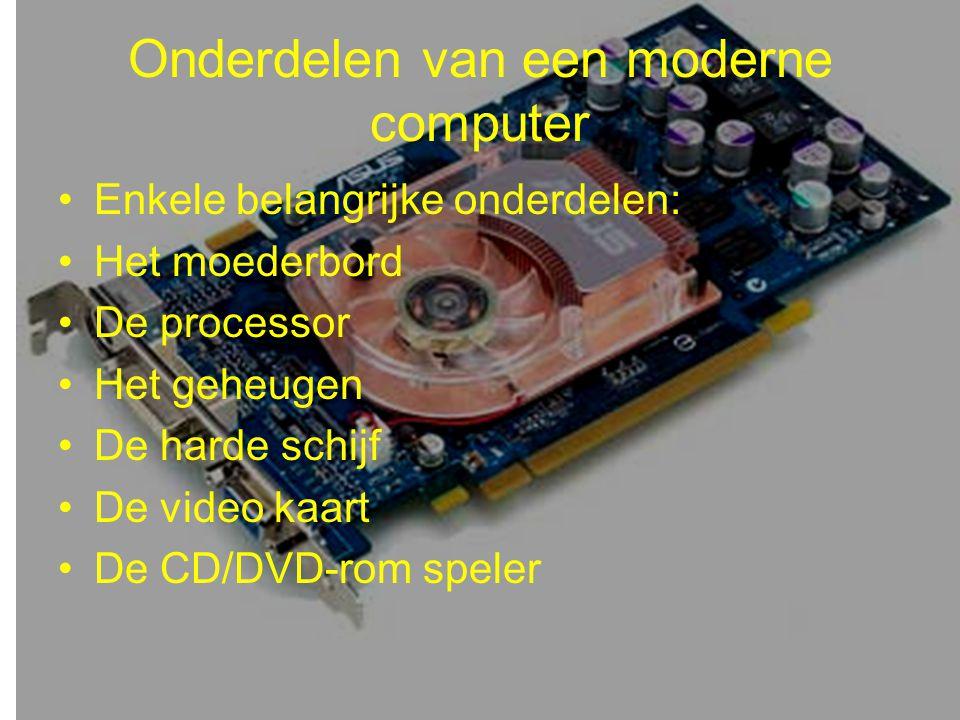 Onderdelen van een moderne computer •Enkele belangrijke onderdelen: •Het moederbord •De processor •Het geheugen •De harde schijf •De video kaart •De CD/DVD-rom speler