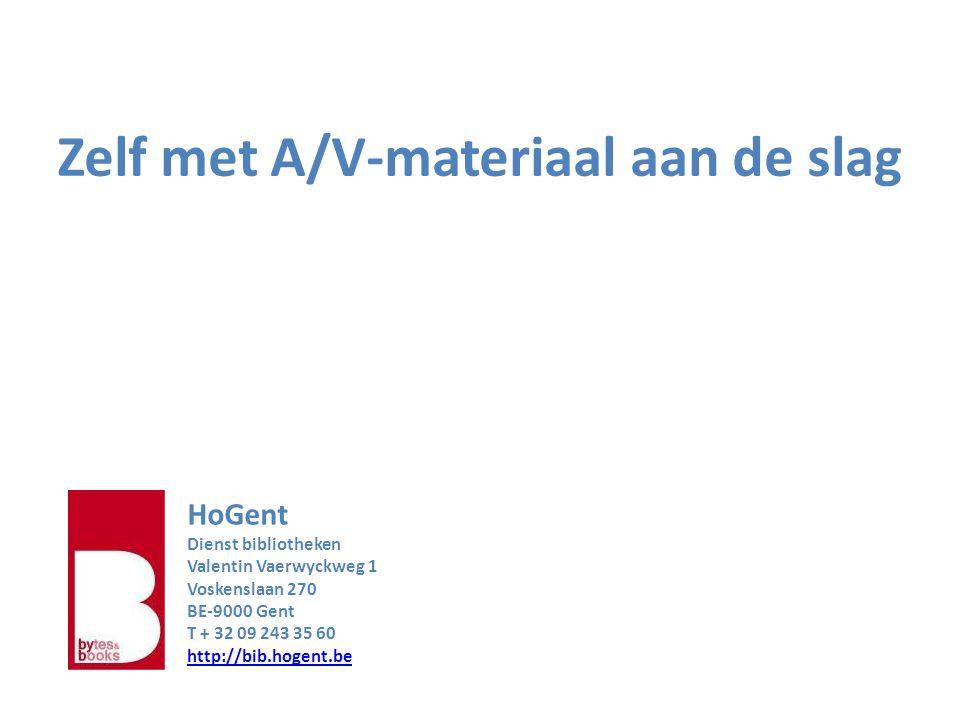Zelf met A/V-materiaal aan de slag HoGent Dienst bibliotheken Valentin Vaerwyckweg 1 Voskenslaan 270 BE-9000 Gent T + 32 09 243 35 60 http://bib.hogent.be http://bib.hogent.be