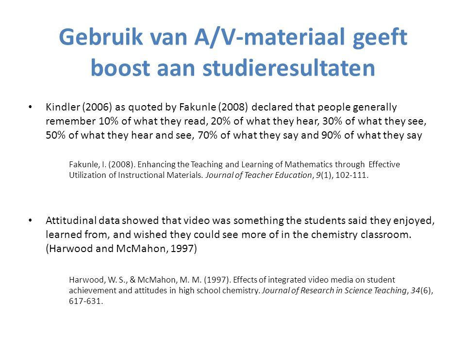 Gebruik van A/V-materiaal geeft boost aan studieresultaten • Kindler (2006) as quoted by Fakunle (2008) declared that people generally remember 10% of