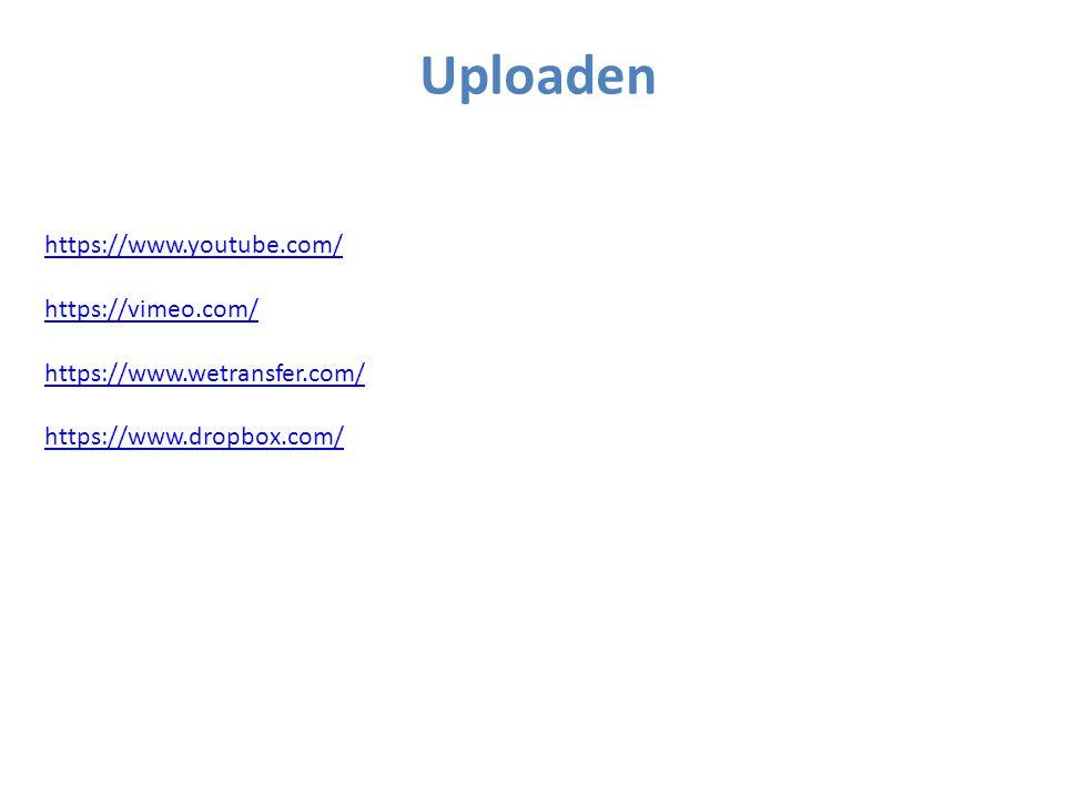 Uploaden https://www.youtube.com/ https://vimeo.com/ https://www.wetransfer.com/ https://www.dropbox.com/