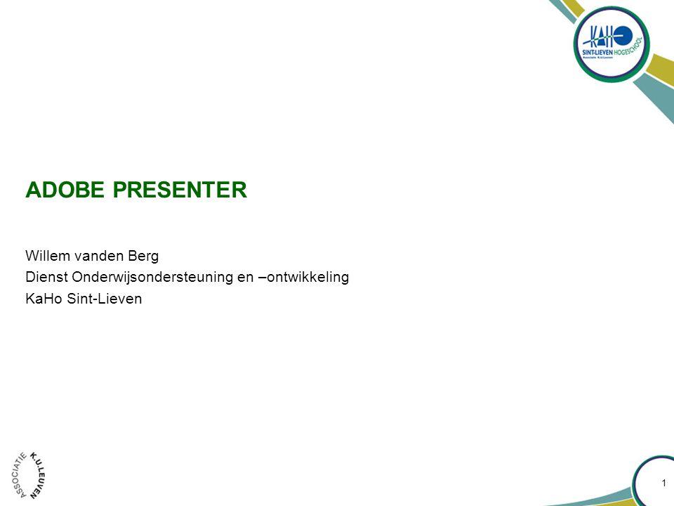 ADOBE PRESENTER Willem vanden Berg Dienst Onderwijsondersteuning en –ontwikkeling KaHo Sint-Lieven 1
