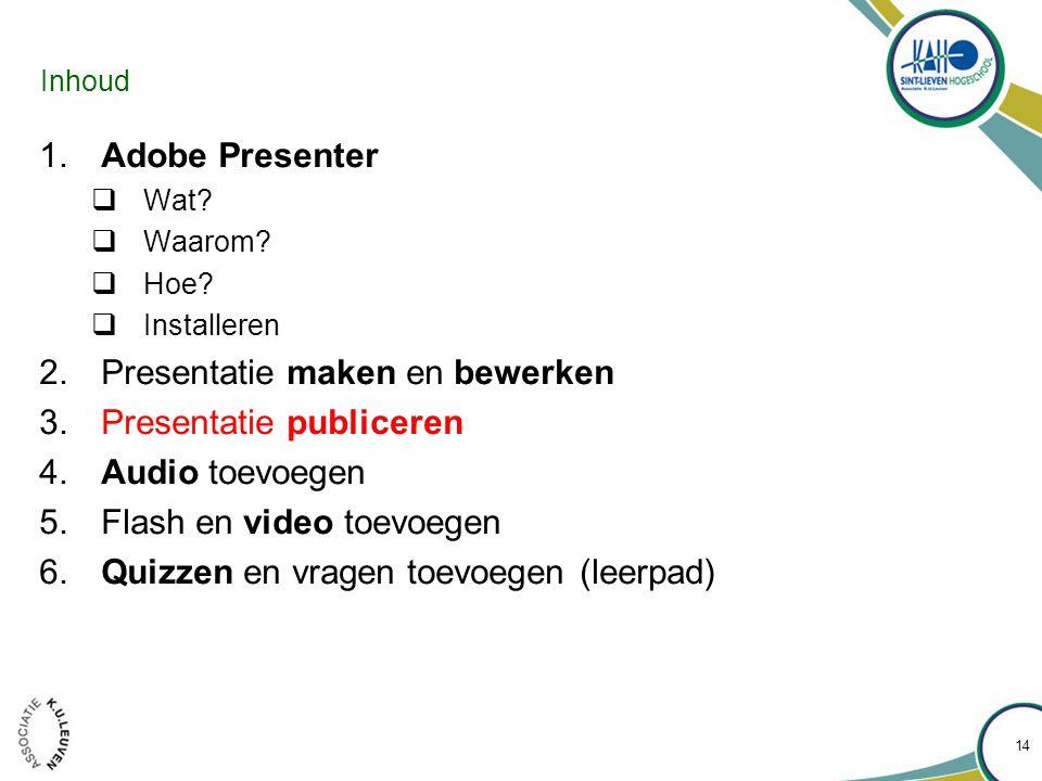 Inhoud 1. Adobe Presenter  Wat.  Waarom.  Hoe.