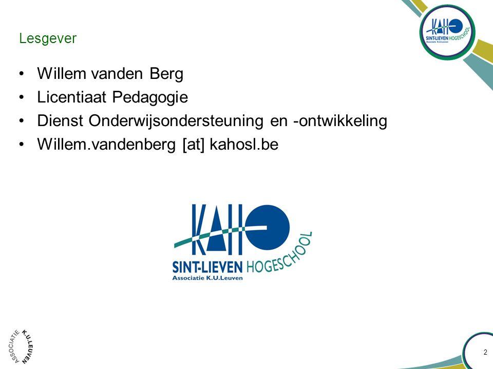 Lesgever •Willem vanden Berg •Licentiaat Pedagogie •Dienst Onderwijsondersteuning en -ontwikkeling •Willem.vandenberg [at] kahosl.be 2