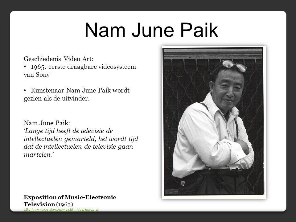 Nam June Paik Geschiedenis Video Art: • 1965: eerste draagbare videosysteem van Sony • Kunstenaar Nam June Paik wordt gezien als de uitvinder.