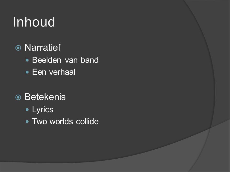 Inhoud  Narratief  Beelden van band  Een verhaal  Betekenis  Lyrics  Two worlds collide