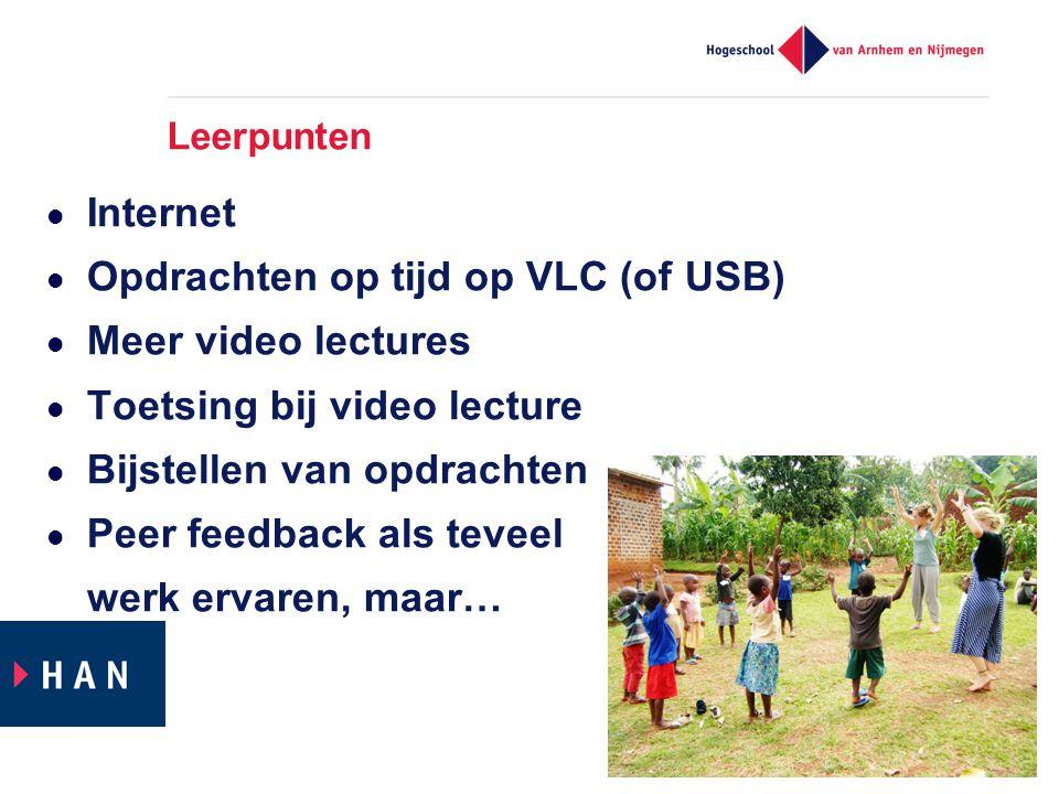 Leerpunten  Internet  Opdrachten op tijd op VLC (of USB)  Meer video lectures  Toetsing bij video lecture  Bijstellen van opdrachten  Peer feedback als teveel werk ervaren, maar…