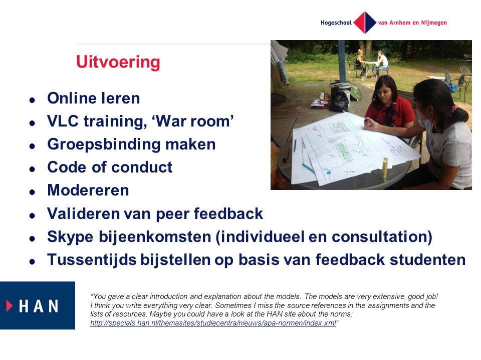 Self study (articles, video lectures, interaction on VLC) Creating a product and posting it on VLC Online peer feedback & other interactions on VLC Improving your productAssignments Composing final (end) products Assessment of products Organisatie van online leren Guidance meetings (via Skype) Introduction camp & 1st week in school 1 2 3 4 5 6 7