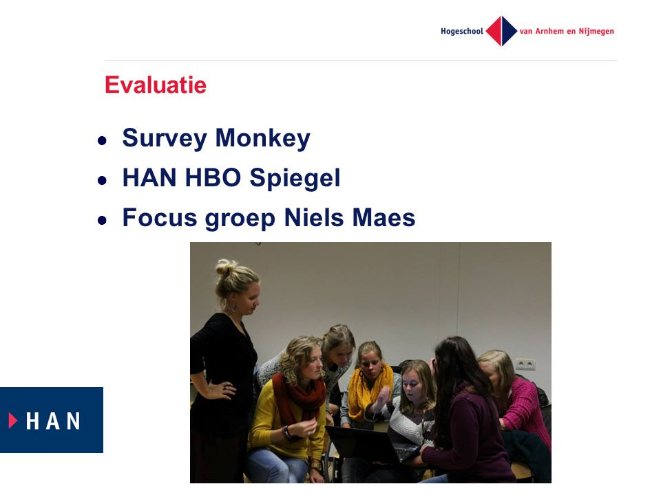 Evaluatie  Survey Monkey  HAN HBO Spiegel  Focus groep Niels Maes