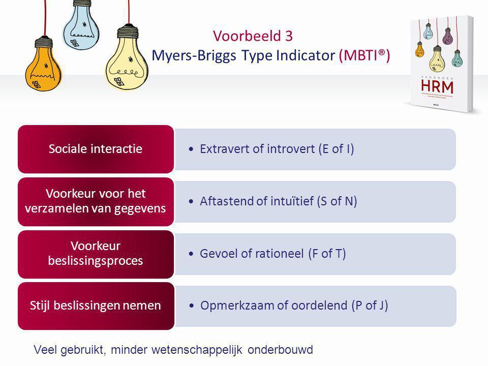 Voorbeeld 3 Myers-Briggs Type Indicator (MBTI®) •Extravert of introvert (E of I) Sociale interactie •Aftastend of intuïtief (S of N) Voorkeur voor het