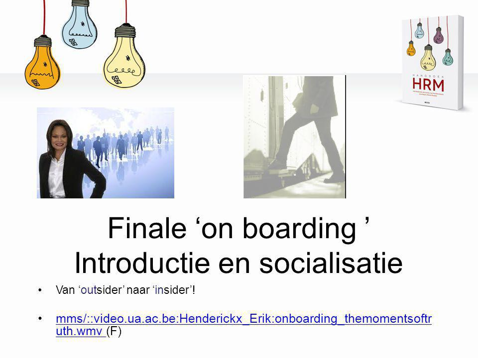 Finale 'on boarding ' Introductie en socialisatie •Van 'outsider' naar 'insider'! •mms/::video.ua.ac.be:Henderickx_Erik:onboarding_themomentsoftr uth.