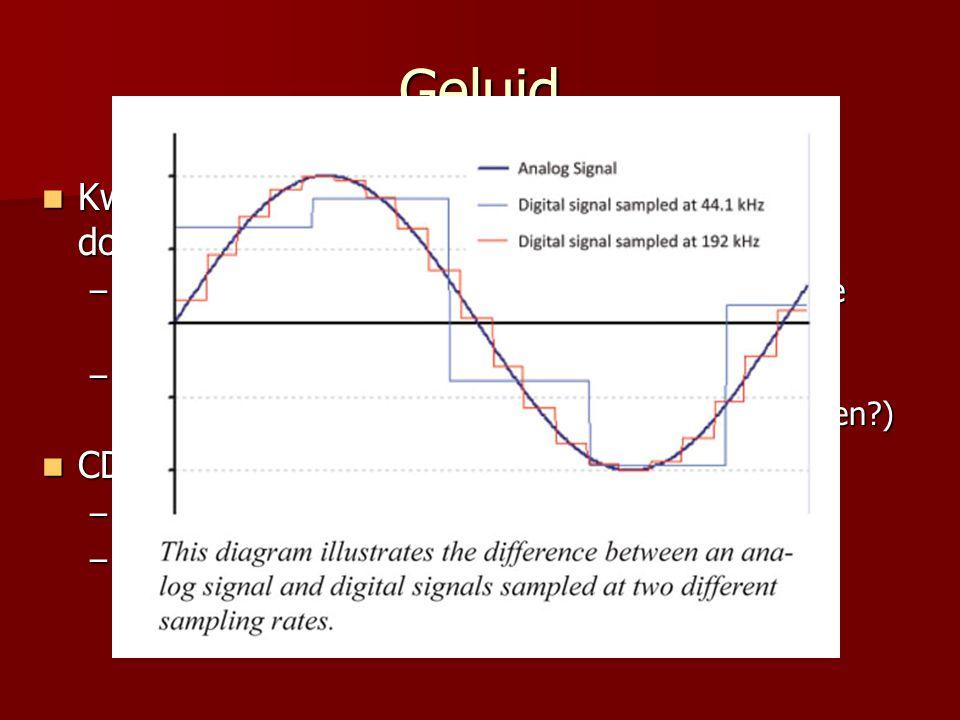 Geluid  Kwaliteit (en bestandsgrootte) wordt bepaald door –Aantal samples per seconde (hoe vaak per seconde meten we de positie van de golf?) –Aantal