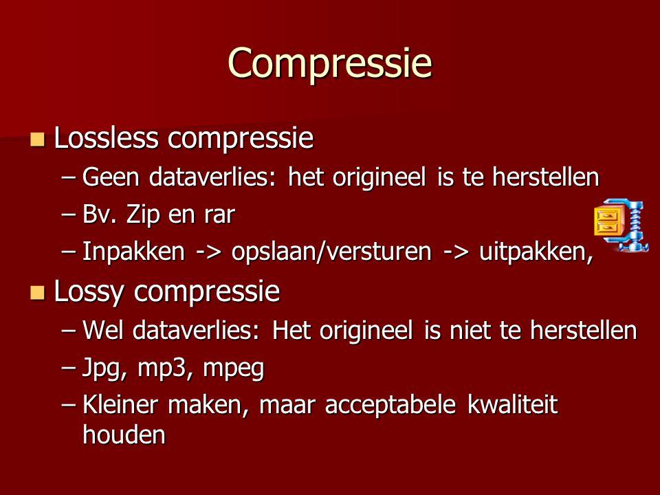 Compressie  Lossless compressie –Geen dataverlies: het origineel is te herstellen –Bv. Zip en rar –Inpakken -> opslaan/versturen -> uitpakken,  Loss