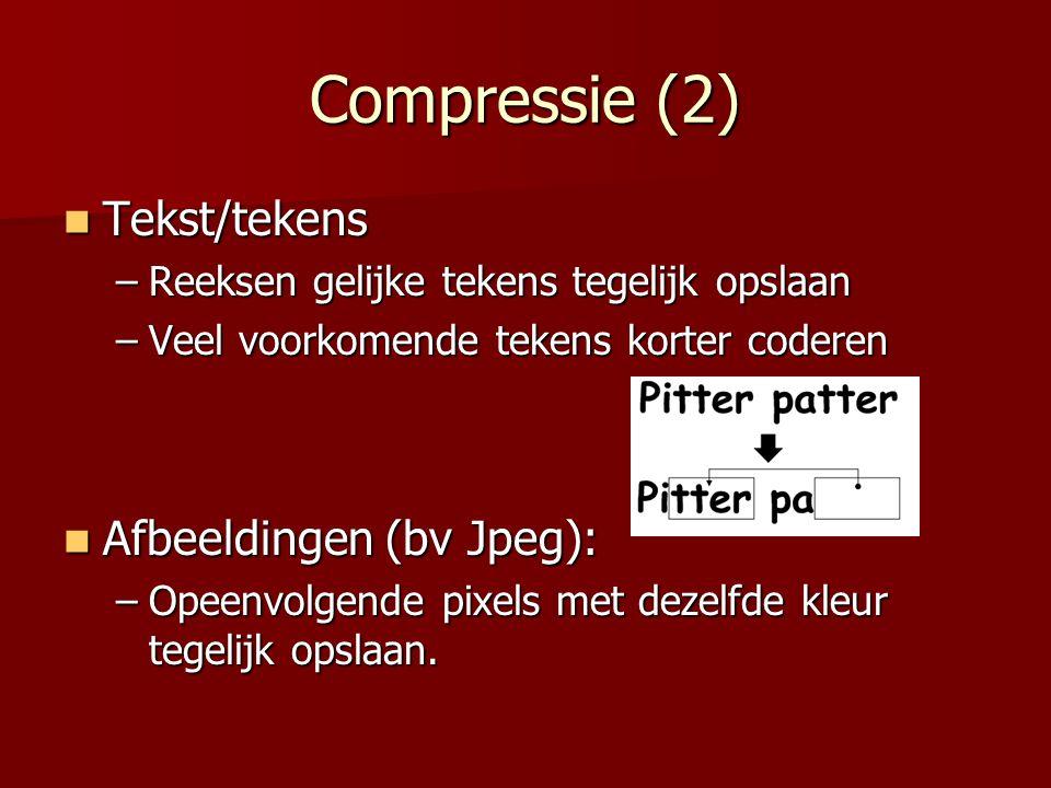 Compressie (2)  Tekst/tekens –Reeksen gelijke tekens tegelijk opslaan –Veel voorkomende tekens korter coderen  Afbeeldingen (bv Jpeg): –Opeenvolgend