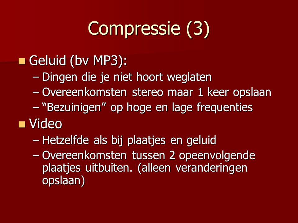 """Compressie (3)  Geluid (bv MP3): –Dingen die je niet hoort weglaten –Overeenkomsten stereo maar 1 keer opslaan –""""Bezuinigen"""" op hoge en lage frequent"""
