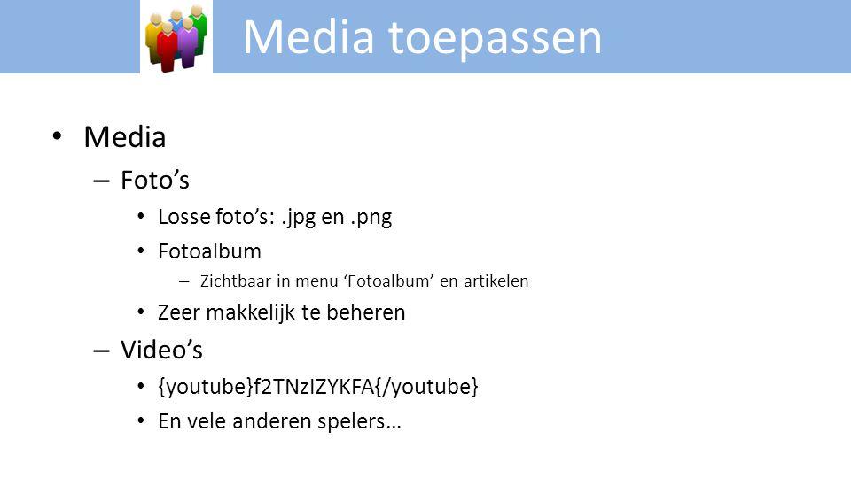 Media toepassen • Media – Foto's • Losse foto's:.jpg en.png • Fotoalbum – Zichtbaar in menu 'Fotoalbum' en artikelen • Zeer makkelijk te beheren – Vid